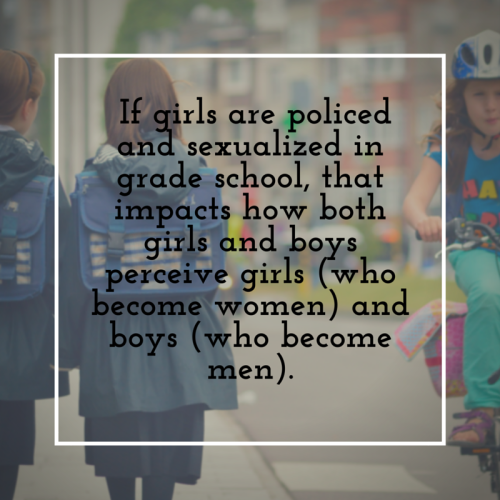 If girls are policed and sexualized in grade